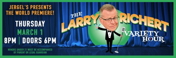 Larry Richert Variety Hour – World Premiere!